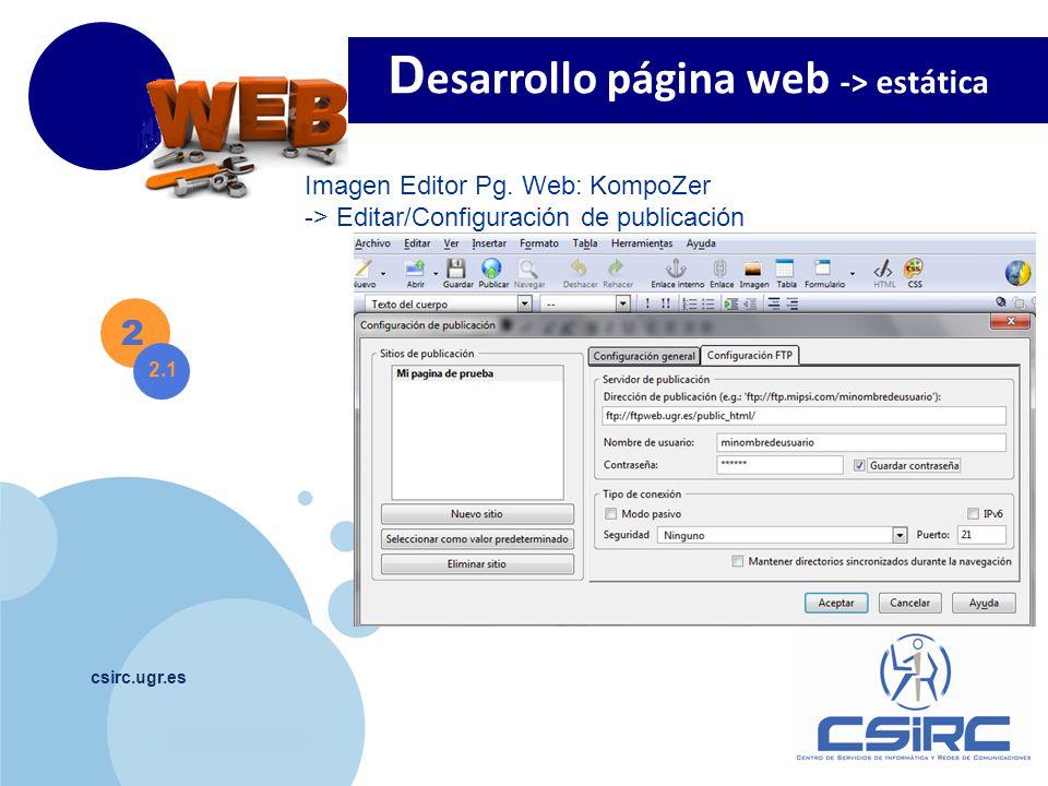 www.company.com csirc.ugr.es 2 2.1 D esarrollo página web -> estática Imagen Editor Pg. Web: KompoZer -> Editar/Configuración de publicación