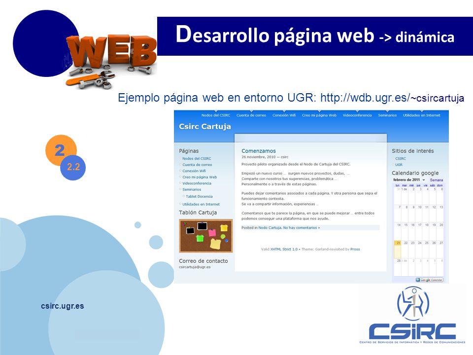 www.company.com csirc.ugr.es 2 2.2 D esarrollo página web -> dinámica Ejemplo página web en entorno UGR: http://wdb.ugr.es/ ~csircartuja