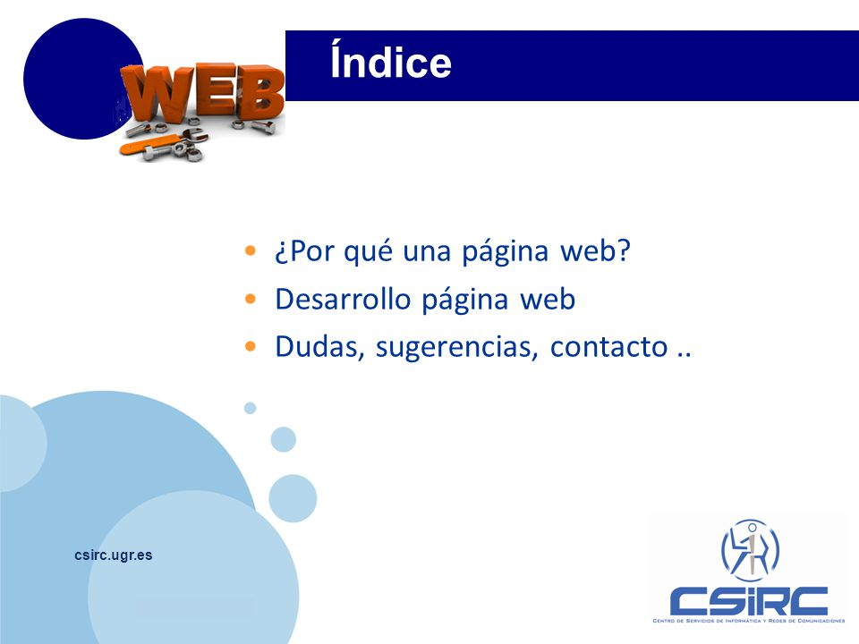 www.company.com Índice csirc.ugr.es ¿Por qué una página web? Desarrollo página web Dudas, sugerencias, contacto..