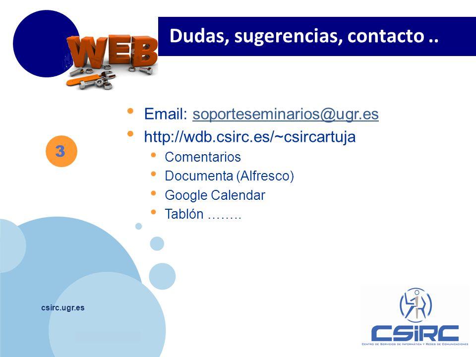www.company.com csirc.ugr.es Dudas, sugerencias, contacto.. 3 Email: soporteseminarios@ugr.essoporteseminarios@ugr.es http://wdb.csirc.es/~csircartuja