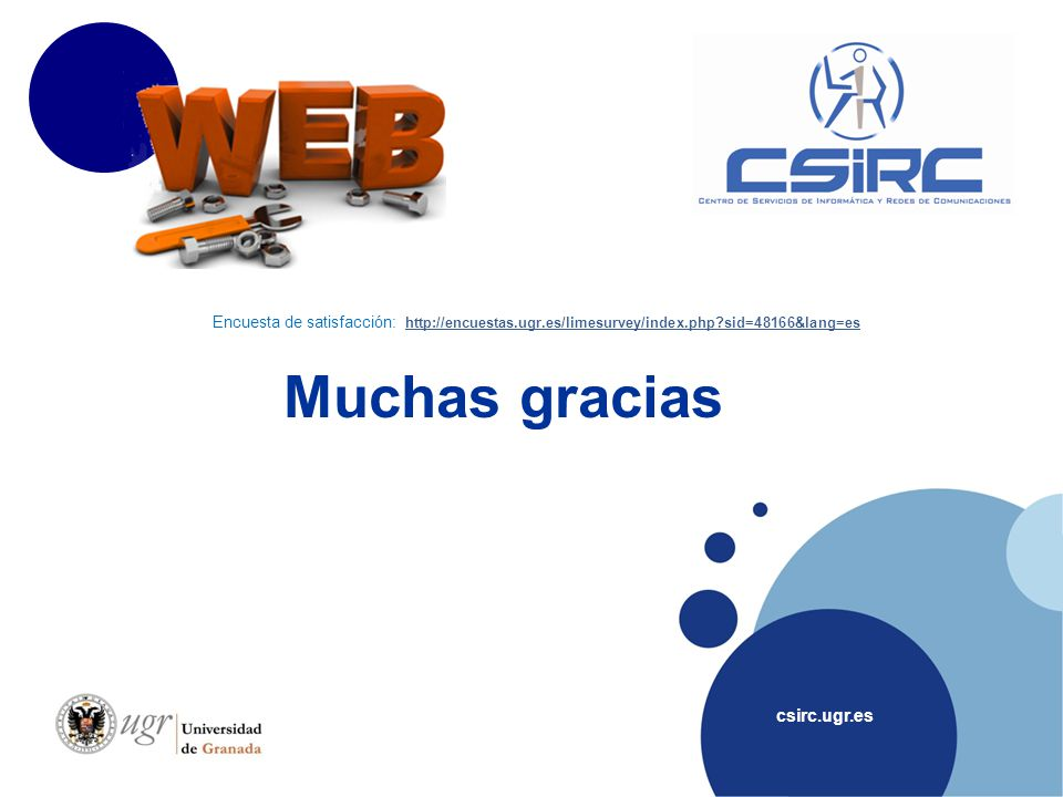 Muchas gracias csirc.ugr.es Encuesta de satisfacción: http://encuestas.ugr.es/limesurvey/index.php sid=48166&lang=es http://encuestas.ugr.es/limesurvey/index.php sid=48166&lang=es