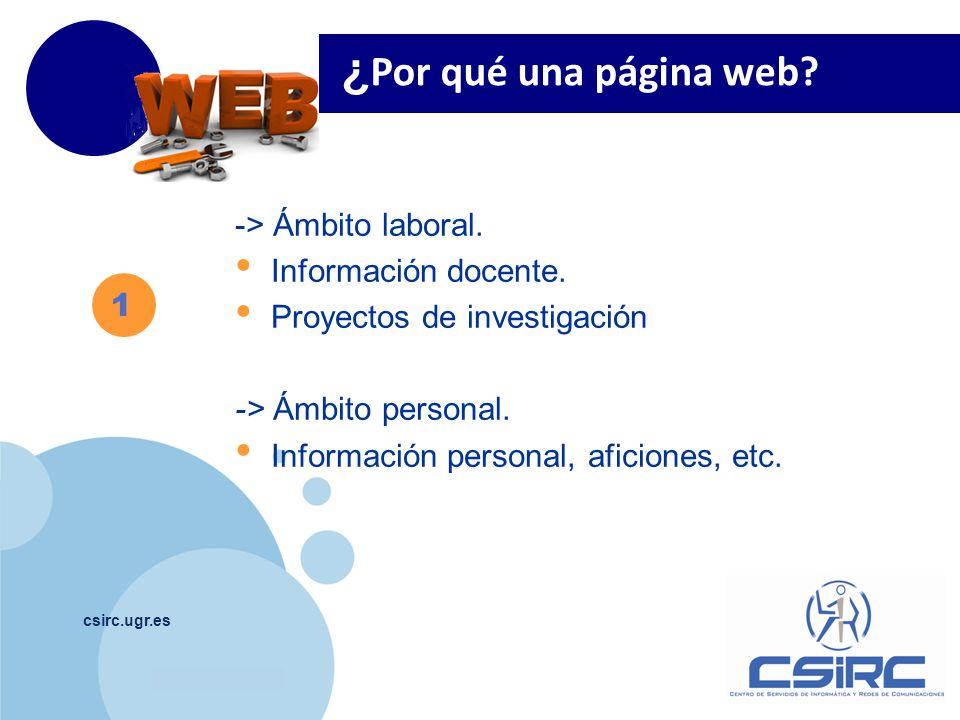 www.company.com csirc.ugr.es ¿ Por qué una página web? 1 -> Ámbito laboral. Información docente. Proyectos de investigación -> Ámbito personal. Inform