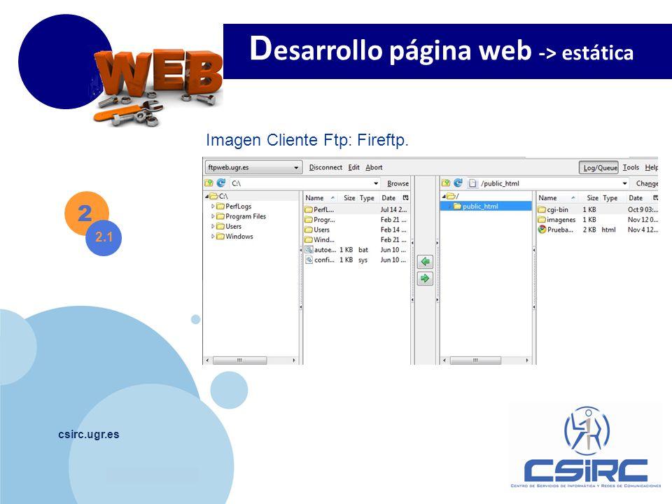 www.company.com csirc.ugr.es 2 2.1 D esarrollo página web -> estática Imagen Cliente Ftp: Fireftp.
