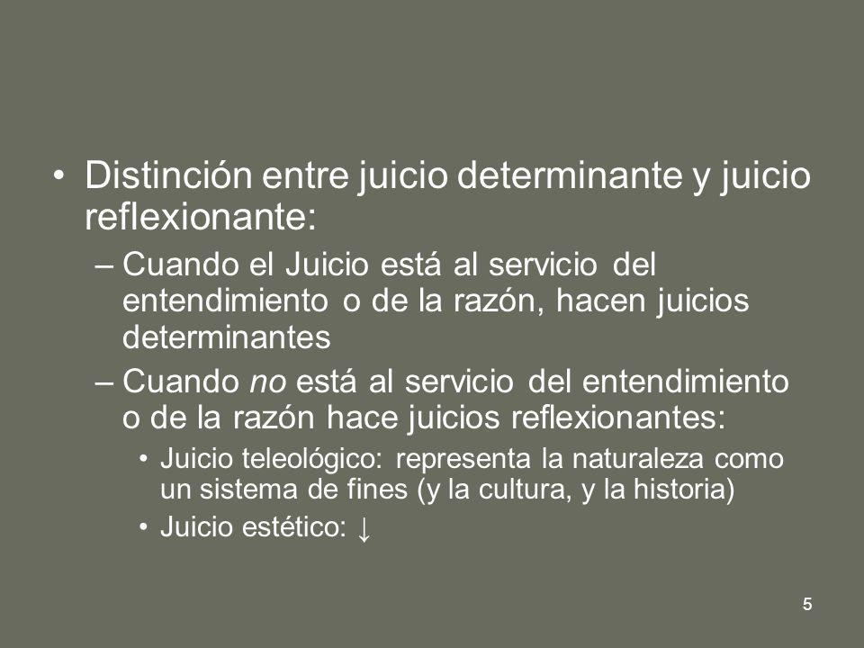 5 Distinción entre juicio determinante y juicio reflexionante: –Cuando el Juicio está al servicio del entendimiento o de la razón, hacen juicios deter