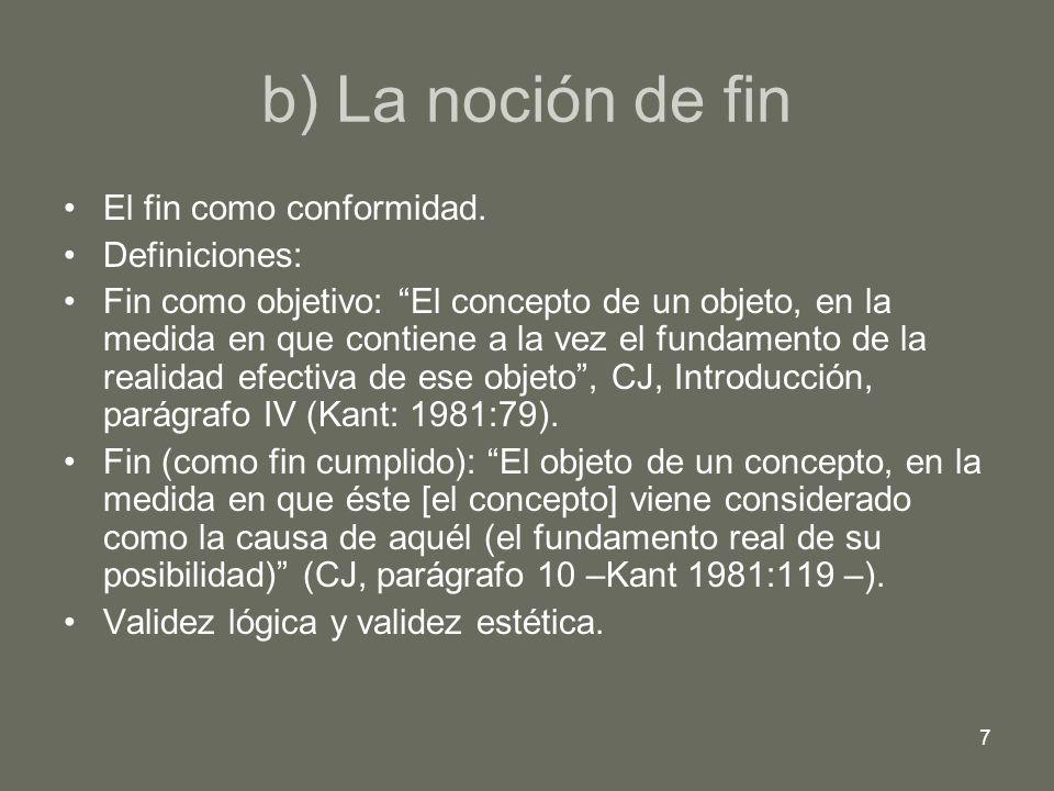 7 b) La noción de fin El fin como conformidad. Definiciones: Fin como objetivo: El concepto de un objeto, en la medida en que contiene a la vez el fun