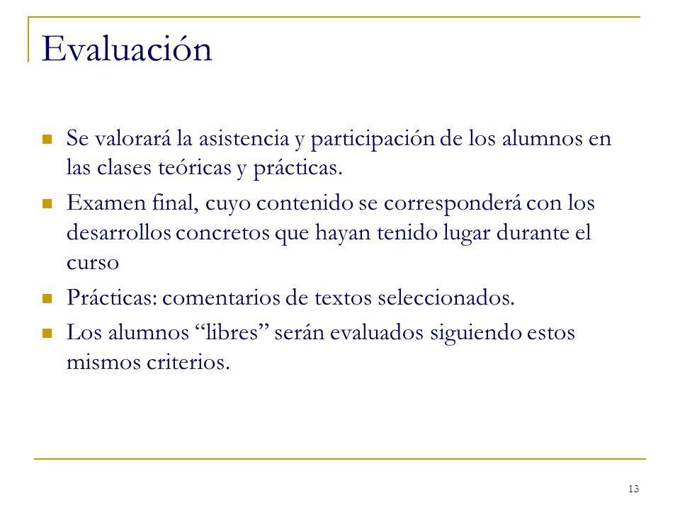13 Evaluación Se valorará la asistencia y participación de los alumnos en las clases teóricas y prácticas. Examen final, cuyo contenido se corresponde