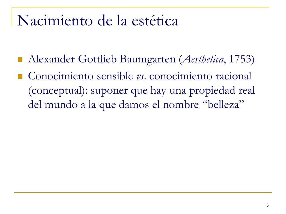 4 Kant – Crítica del Juicio (discernimiento: Urteilskraft): La belleza no es una propiedad real, sino un sentimiento del sujeto Autonomía de lo estético y lo artístico Ejemplo: Ortega y Gasset, La deshumanización del arte (1925)