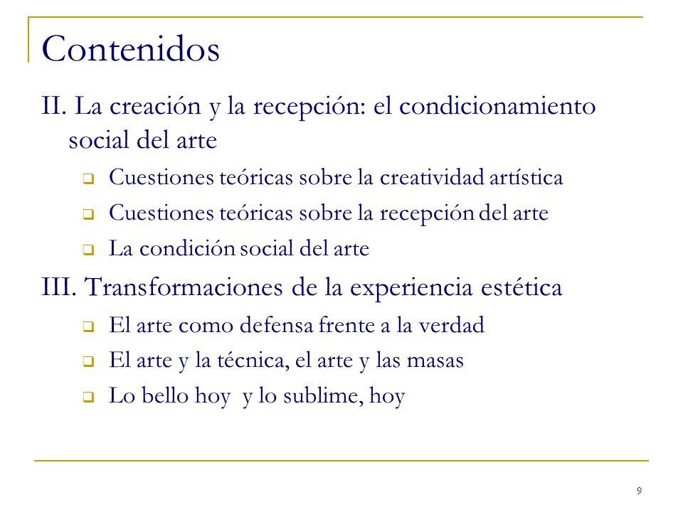 9 Contenidos II. La creación y la recepción: el condicionamiento social del arte Cuestiones teóricas sobre la creatividad artística Cuestiones teórica