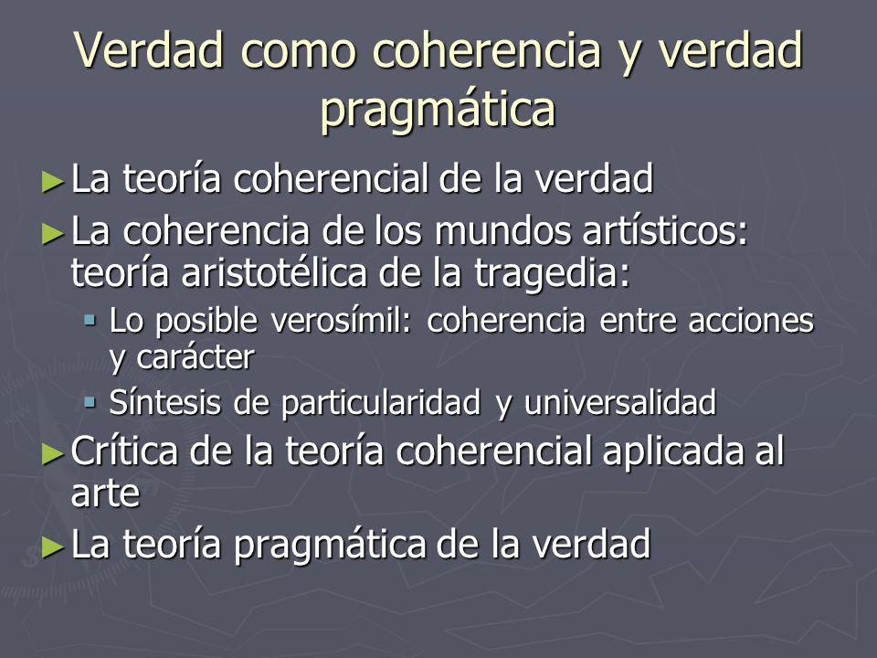 Verdad como coherencia y verdad pragmática La teoría coherencial de la verdad La teoría coherencial de la verdad La coherencia de los mundos artístico