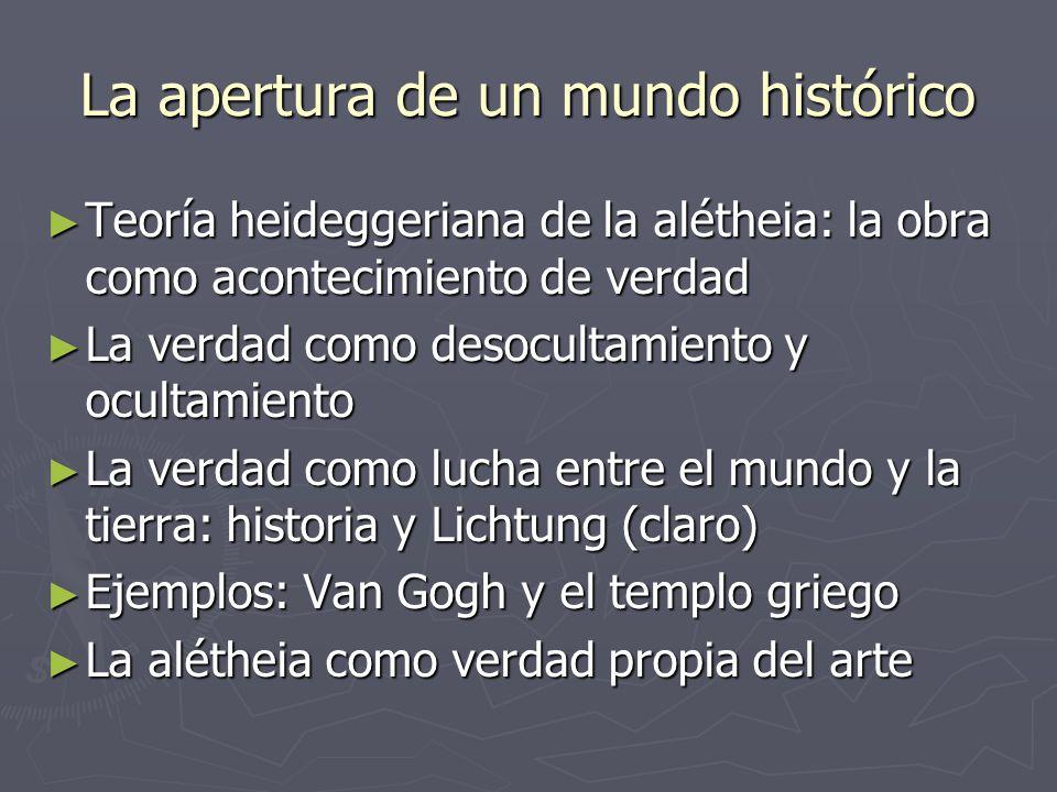La apertura de un mundo histórico Teoría heideggeriana de la alétheia: la obra como acontecimiento de verdad Teoría heideggeriana de la alétheia: la o