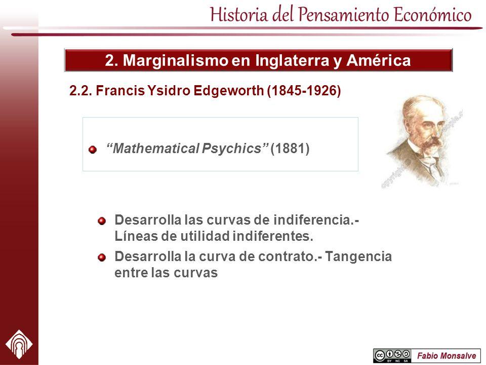2. Marginalismo en Inglaterra y América 2.2. Francis Ysidro Edgeworth (1845-1926) Mathematical Psychics (1881) Desarrolla las curvas de indiferencia.-