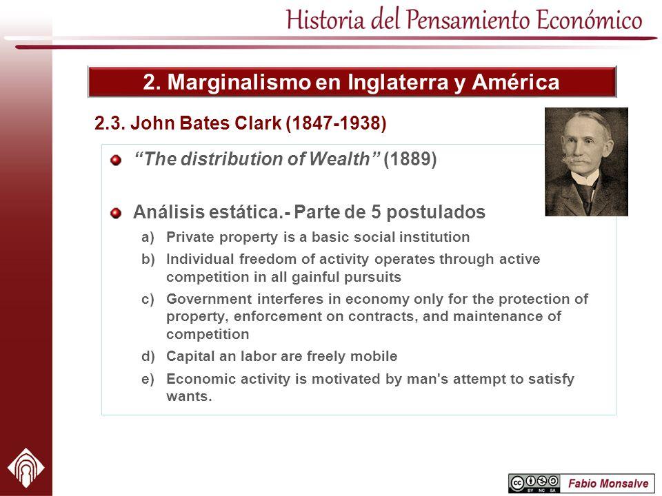 2. Marginalismo en Inglaterra y América 2.3. John Bates Clark (1847-1938) The distribution of Wealth (1889) Análisis estática.- Parte de 5 postulados