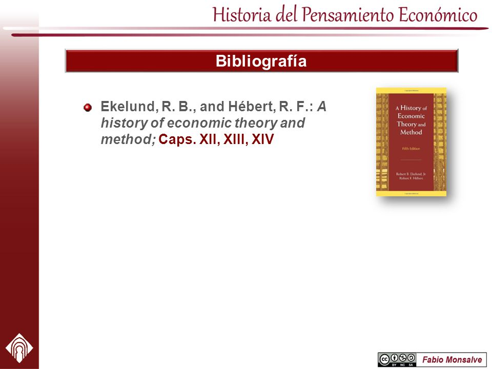 Bibliografía Ekelund, R.B., and Hébert, R. F.: A history of economic theory and method; Caps.