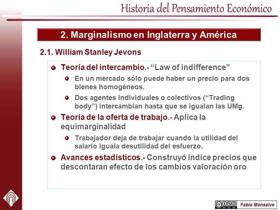 2. Marginalismo en Inglaterra y América 2.1. William Stanley Jevons Teoría del intercambio.- Law of indifference En un mercado sólo puede haber un pre