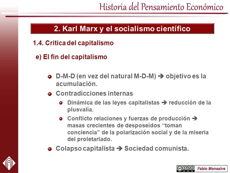 2. Karl Marx y el socialismo científico 1.4. Crítica del capitalismo e) El fin del capitalismo D-M-D (en vez del natural M-D-M) objetivo es la acumula