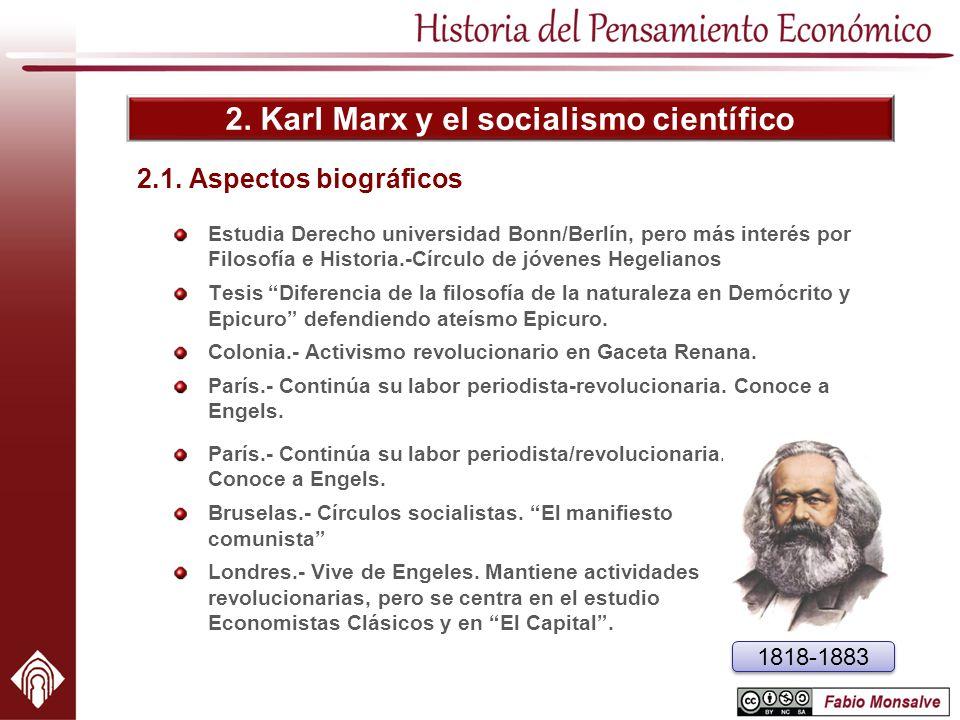 2. Karl Marx y el socialismo científico 2.1. Aspectos biográficos Estudia Derecho universidad Bonn/Berlín, pero más interés por Filosofía e Historia.-