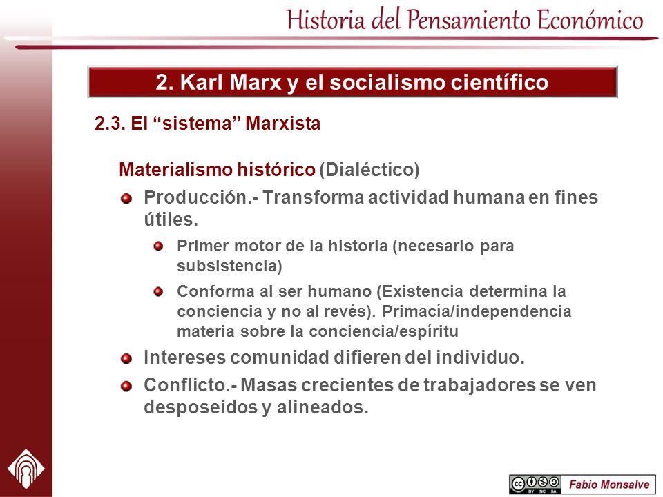 2. Karl Marx y el socialismo científico 2.3. El sistema Marxista Materialismo histórico (Dialéctico) Producción.- Transforma actividad humana en fines
