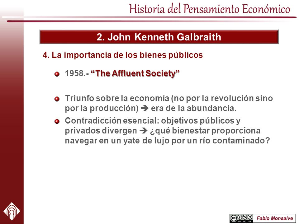 2. John Kenneth Galbraith The Affluent Society 1958.- The Affluent Society Triunfo sobre la economía (no por la revolución sino por la producción) era