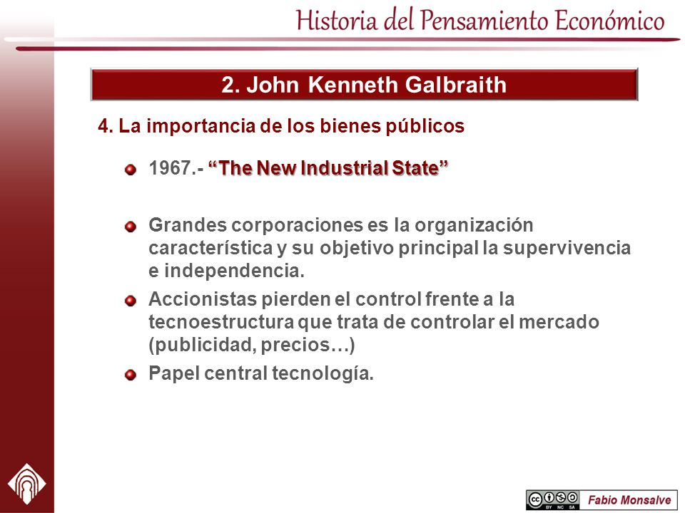 2. John Kenneth Galbraith The New Industrial State 1967.- The New Industrial State Grandes corporaciones es la organización característica y su objeti