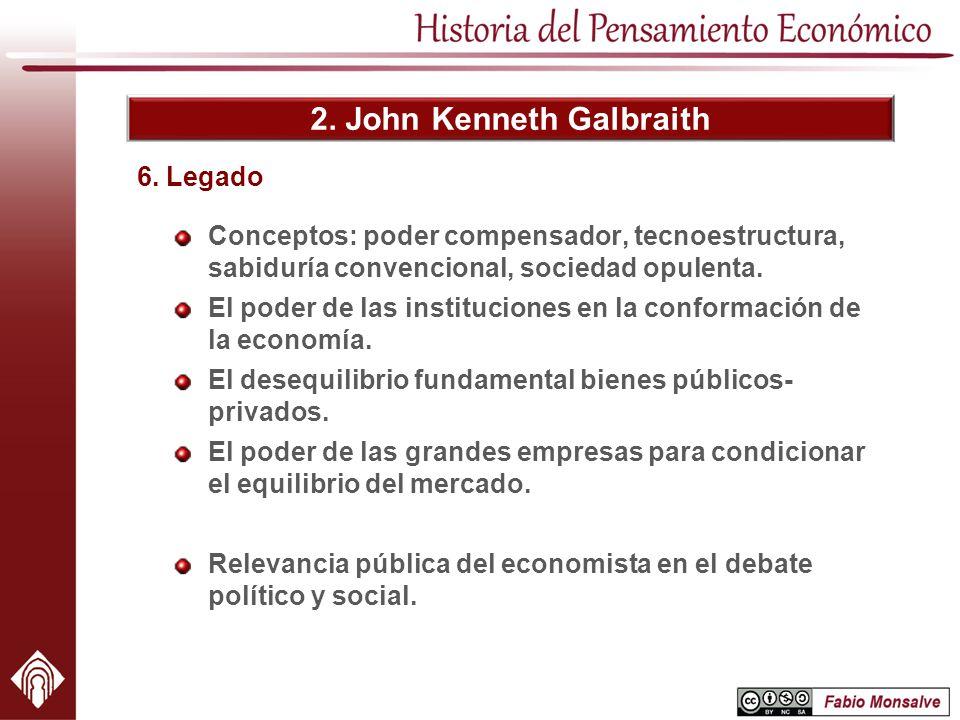 2. John Kenneth Galbraith Conceptos: poder compensador, tecnoestructura, sabiduría convencional, sociedad opulenta. El poder de las instituciones en l