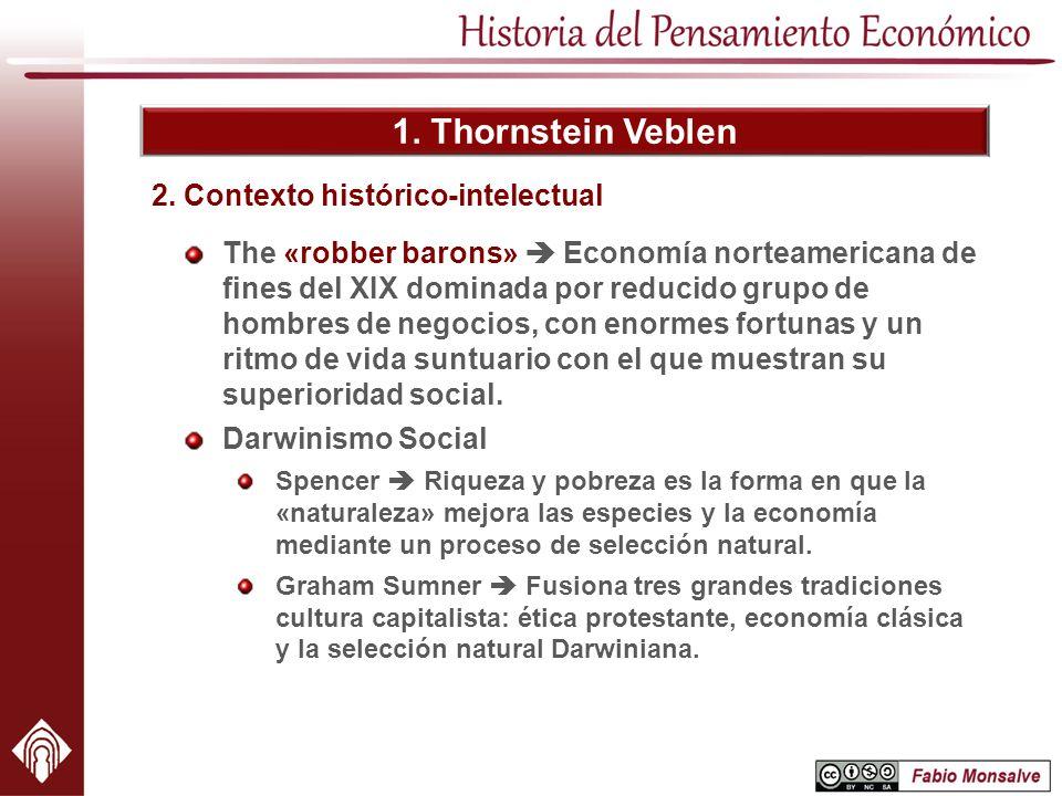 1. Thornstein Veblen The «robber barons» Economía norteamericana de fines del XIX dominada por reducido grupo de hombres de negocios, con enormes fort