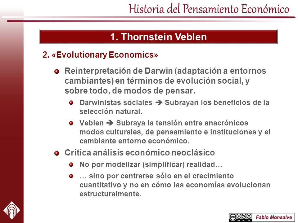 1. Thornstein Veblen Reinterpretación de Darwin (adaptación a entornos cambiantes) en términos de evolución social, y sobre todo, de modos de pensar.