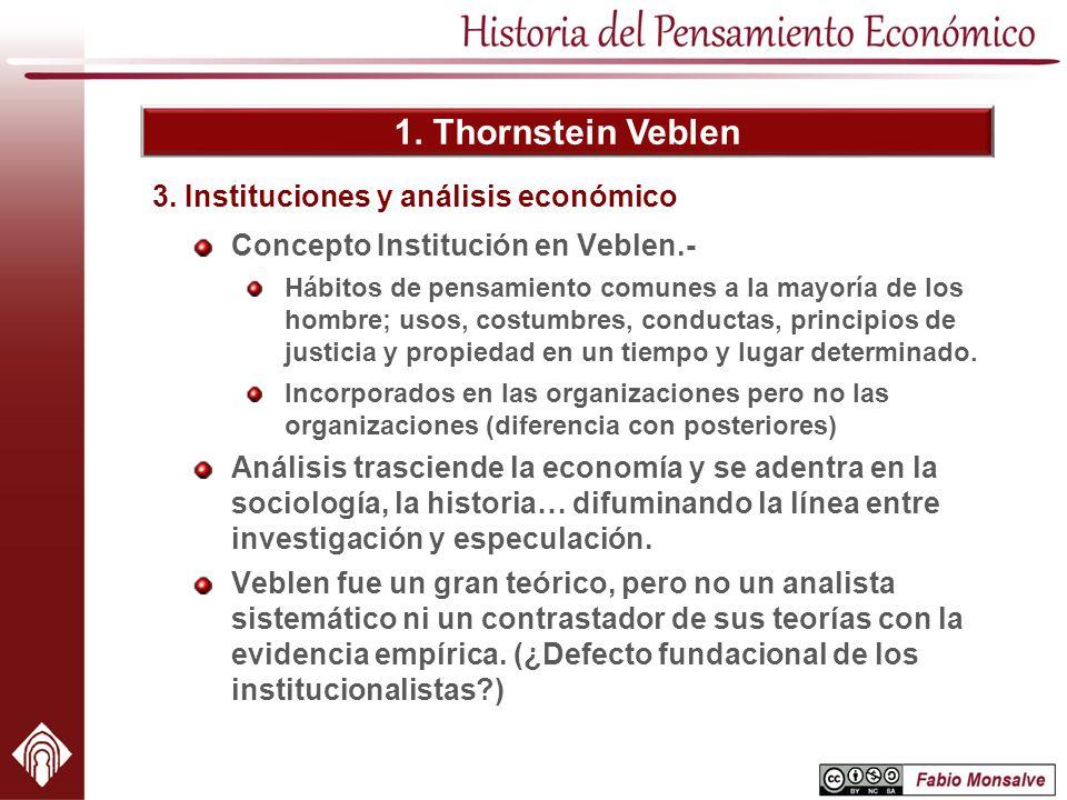 1. Thornstein Veblen Concepto Institución en Veblen.- Hábitos de pensamiento comunes a la mayoría de los hombre; usos, costumbres, conductas, principi