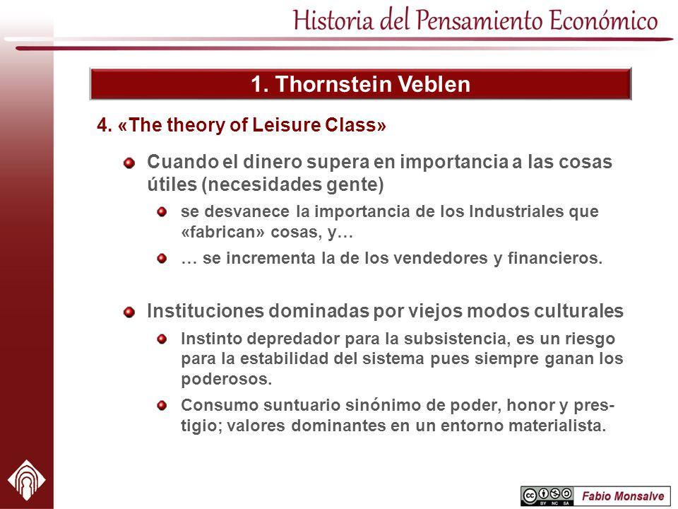 1. Thornstein Veblen Cuando el dinero supera en importancia a las cosas útiles (necesidades gente) se desvanece la importancia de los Industriales que