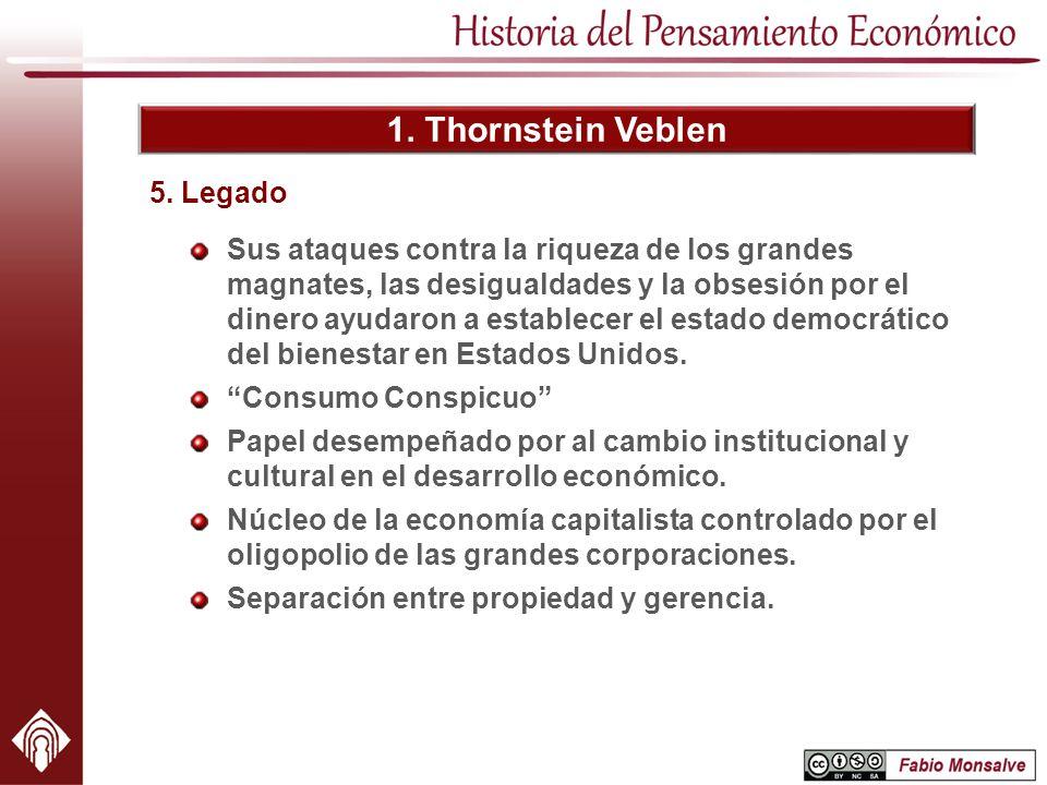 1. Thornstein Veblen Sus ataques contra la riqueza de los grandes magnates, las desigualdades y la obsesión por el dinero ayudaron a establecer el est
