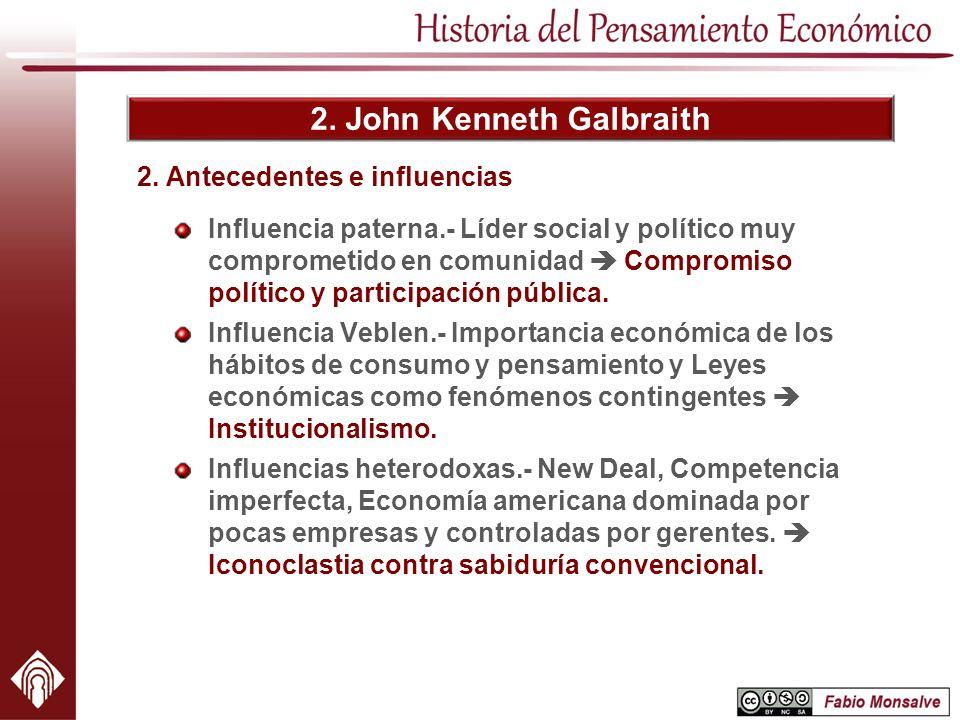 2. John Kenneth Galbraith Influencia paterna.- Líder social y político muy comprometido en comunidad Compromiso político y participación pública. Infl