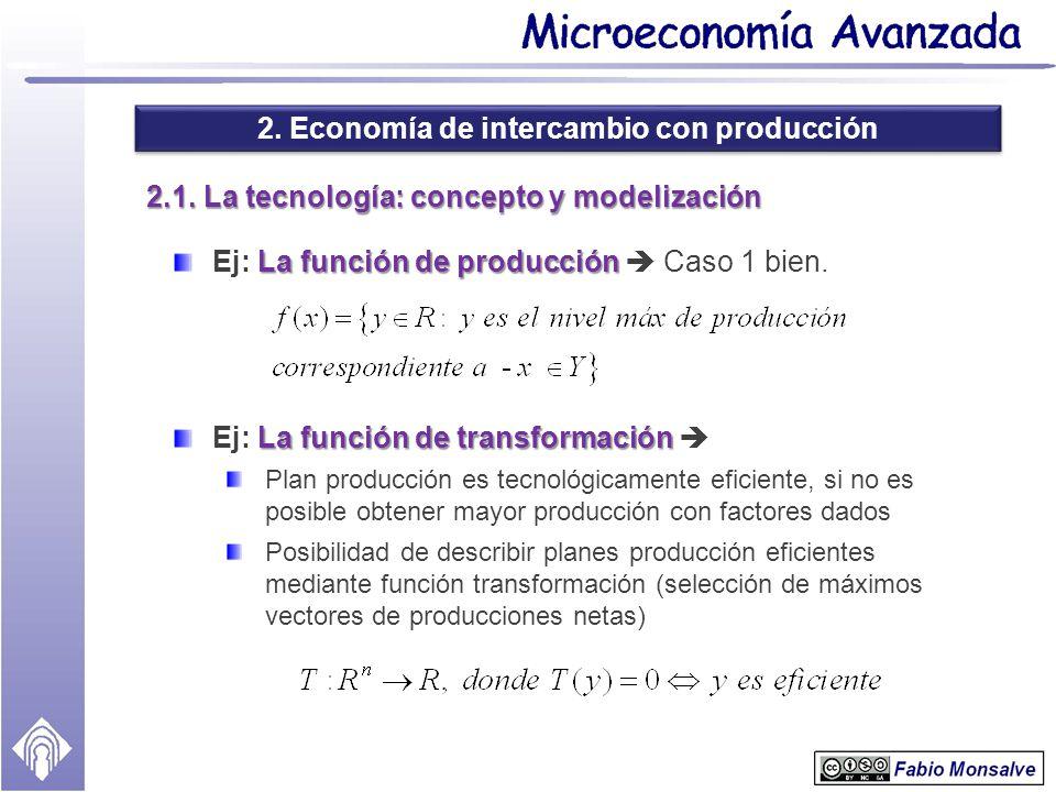 2. Economía de intercambio con producción 2.1. La tecnología: concepto y modelización La función de producción Ej: La función de producción Caso 1 bie