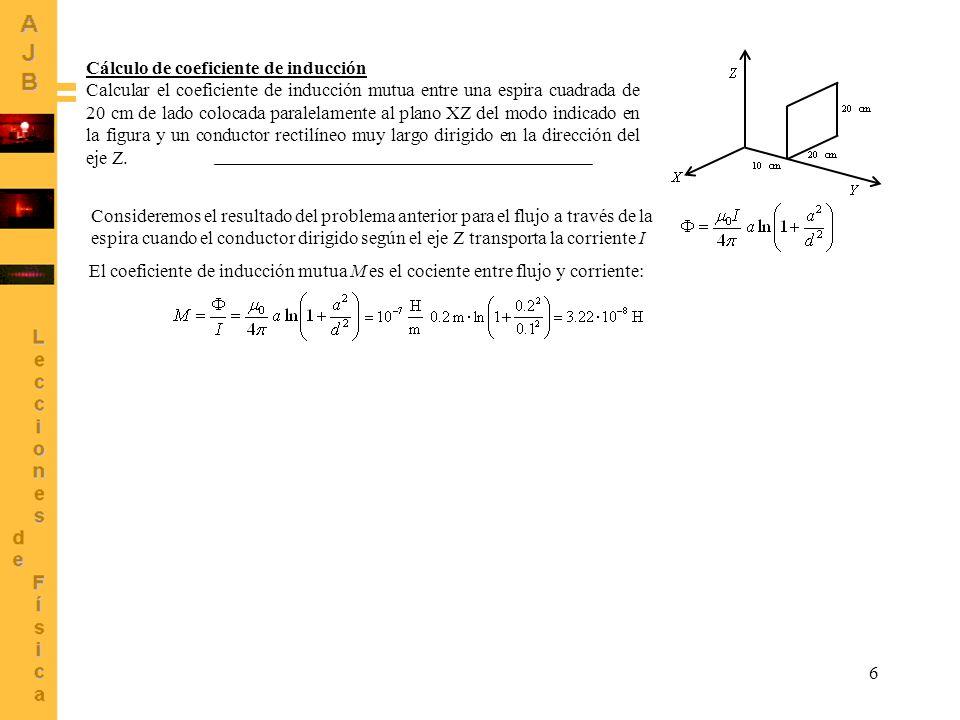 6 Cálculo de coeficiente de inducción Calcular el coeficiente de inducción mutua entre una espira cuadrada de 20 cm de lado colocada paralelamente al