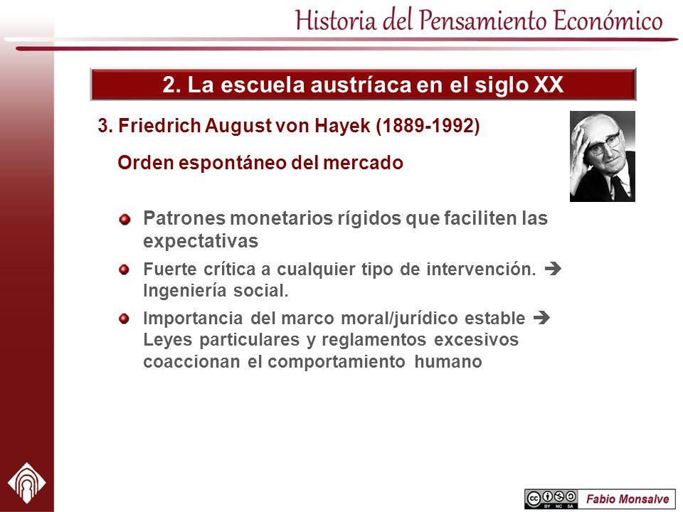 2. La escuela austríaca en el siglo XX 3. Friedrich August von Hayek (1889-1992) Orden espontáneo del mercado Patrones monetarios rígidos que facilite