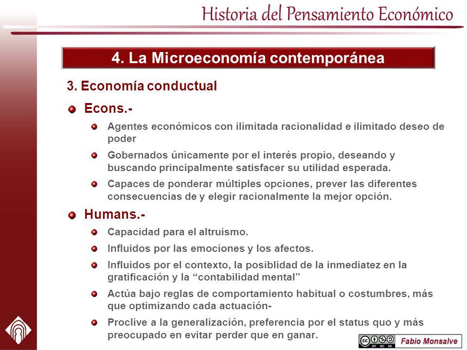 4. La Microeconomía contemporánea 3. Economía conductual Econs.- Agentes económicos con ilimitada racionalidad e ilimitado deseo de poder Gobernados ú