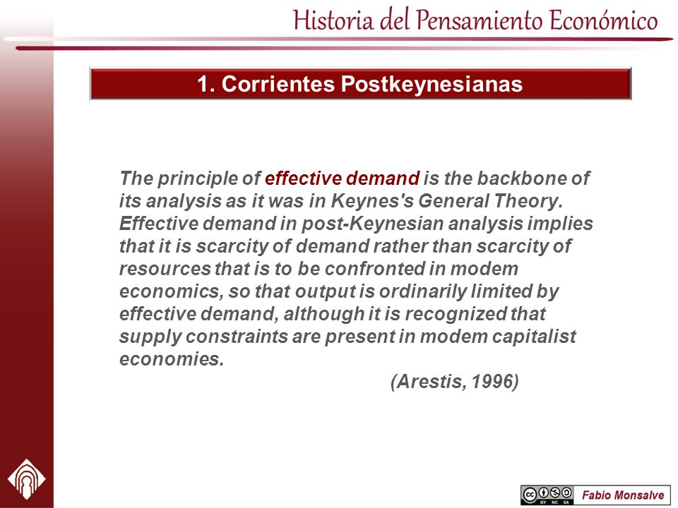 1. Corrientes Postkeynesianas The principle of effective demand is the backbone of its analysis as it was in Keynes's General Theory. Effective demand