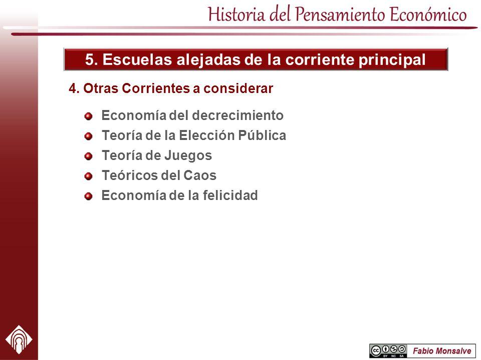 5. Escuelas alejadas de la corriente principal 4. Otras Corrientes a considerar Economía del decrecimiento Teoría de la Elección Pública Teoría de Jue
