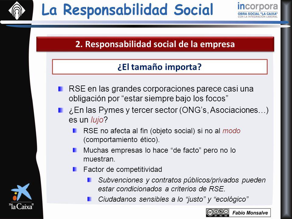 2. Responsabilidad social de la empresa ¿El tamaño importa? RSE en las grandes corporaciones parece casi una obligación por estar siempre bajo los foc