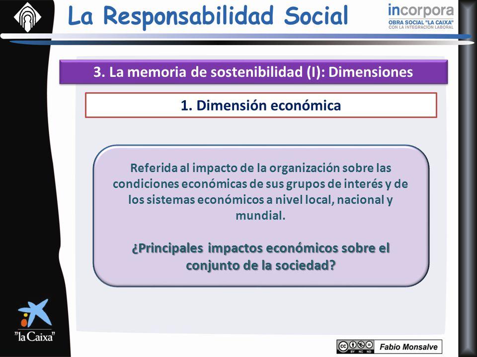 3. La memoria de sostenibilidad (I): Dimensiones 1. Dimensión económica Referida al impacto de la organización sobre las condiciones económicas de sus