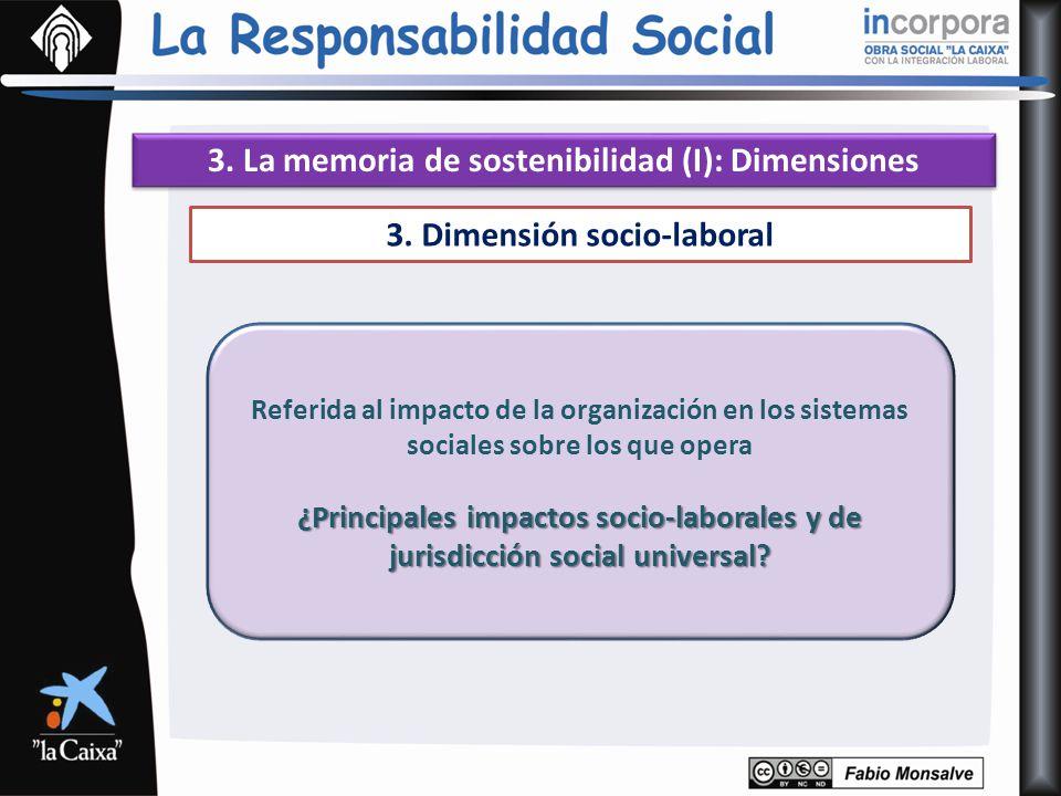 3. La memoria de sostenibilidad (I): Dimensiones 3. Dimensión socio-laboral Referida al impacto de la organización en los sistemas sociales sobre los