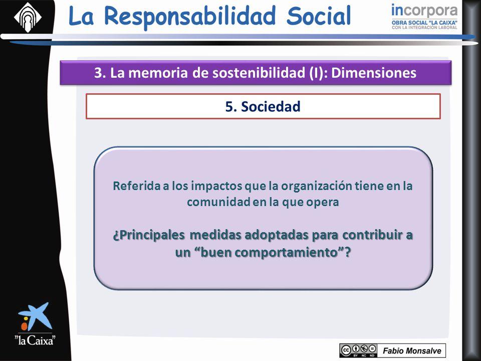 3. La memoria de sostenibilidad (I): Dimensiones 5. Sociedad Referida a los impactos que la organización tiene en la comunidad en la que opera ¿Princi