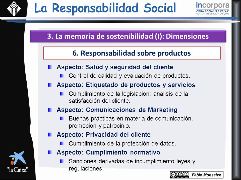 3. La memoria de sostenibilidad (I): Dimensiones 6. Responsabilidad sobre productos Aspecto: Salud y seguridad del cliente Control de calidad y evalua
