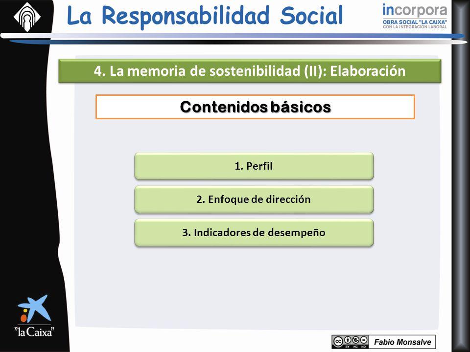4. La memoria de sostenibilidad (II): Elaboración 1. Perfil 2. Enfoque de dirección 3. Indicadores de desempeño Contenidos básicos
