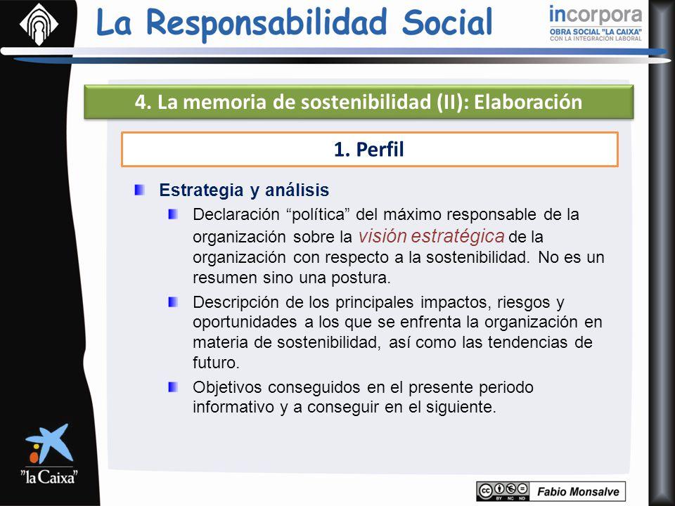 4. La memoria de sostenibilidad (II): Elaboración 1. Perfil Estrategia y análisis Declaración política del máximo responsable de la organización sobre