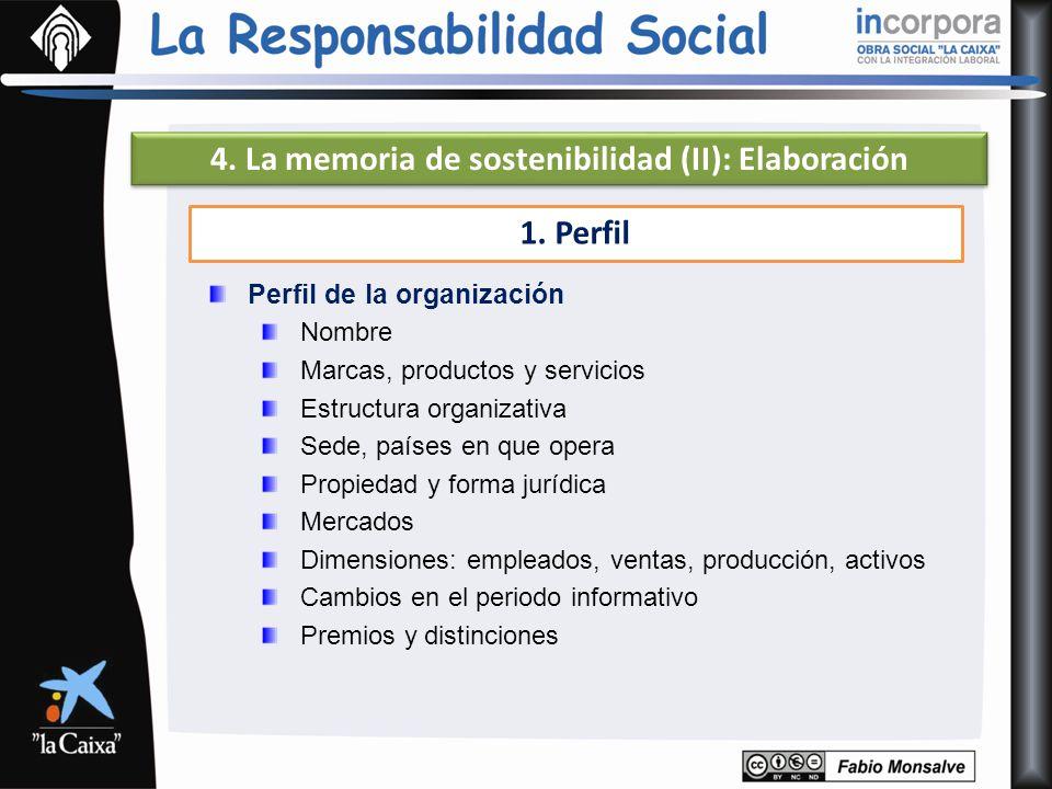 4. La memoria de sostenibilidad (II): Elaboración 1. Perfil Perfil de la organización Nombre Marcas, productos y servicios Estructura organizativa Sed