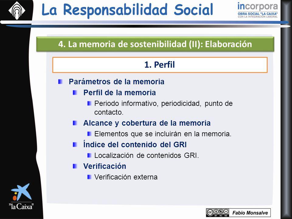 4. La memoria de sostenibilidad (II): Elaboración 1. Perfil Parámetros de la memoria Perfil de la memoria Periodo informativo, periodicidad, punto de