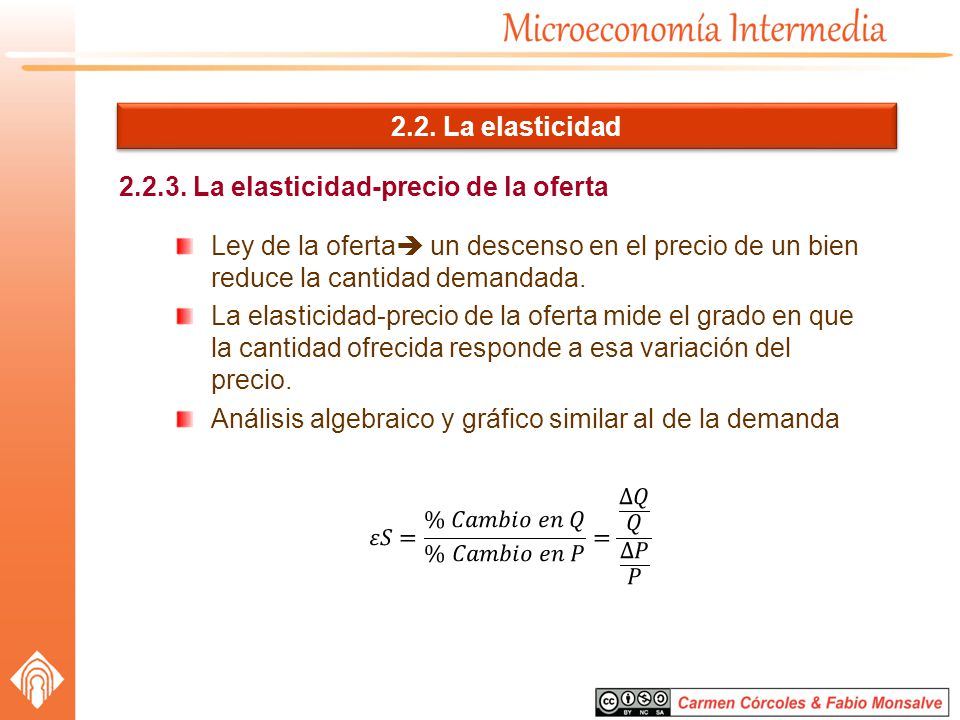 2.2. La elasticidad 2.2.3. La elasticidad-precio de la oferta Ley de la oferta un descenso en el precio de un bien reduce la cantidad demandada. La el