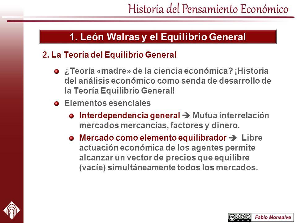 1. León Walras y el Equilibrio General ¿Teoría «madre» de la ciencia económica? ¡Historia del análisis económico como senda de desarrollo de la Teoría
