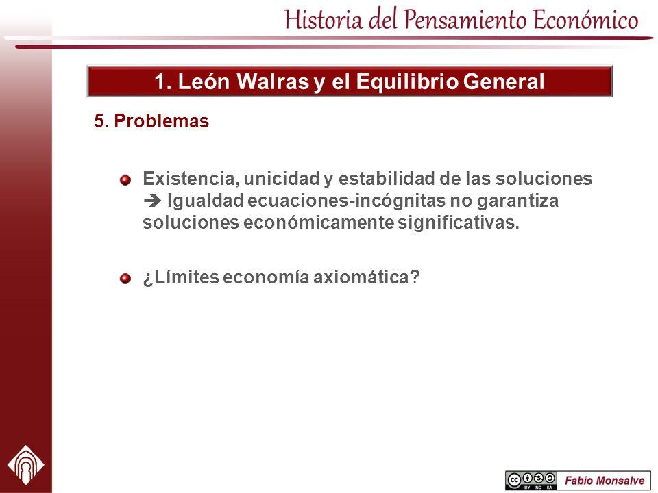 1. León Walras y el Equilibrio General Existencia, unicidad y estabilidad de las soluciones Igualdad ecuaciones-incógnitas no garantiza soluciones eco