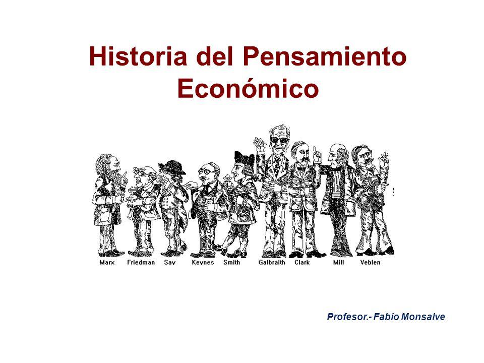 Historia del Pensamiento Económico Profesor.- Fabio Monsalve
