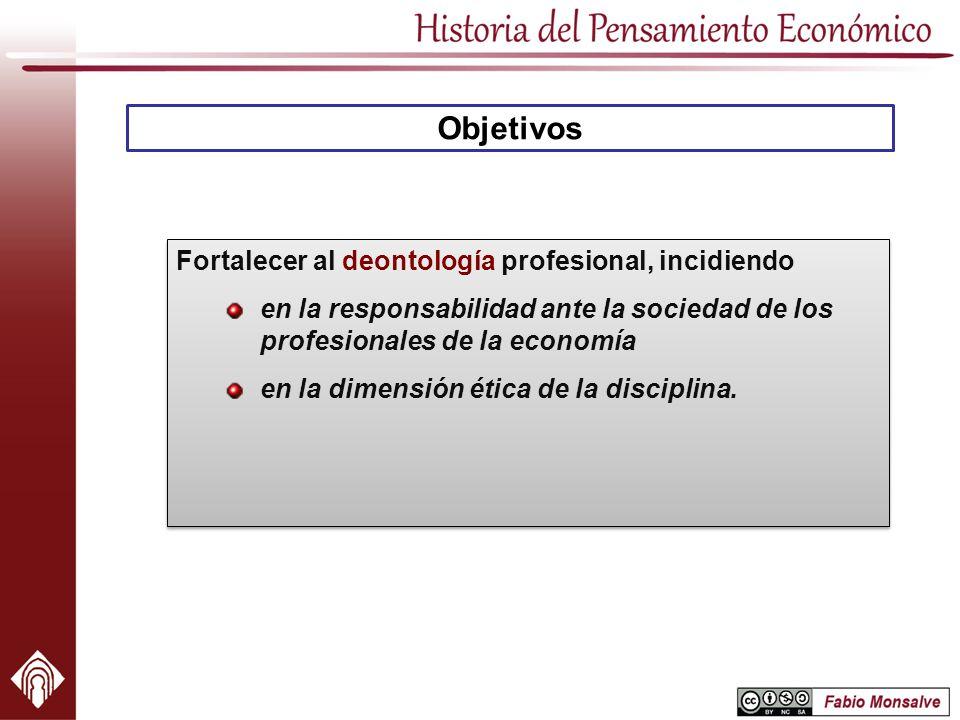 Objetivos Fortalecer al deontología profesional, incidiendo en la responsabilidad ante la sociedad de los profesionales de la economía en la dimensión